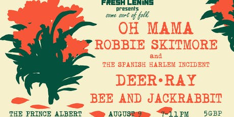 Fresh Lenins present Some Sort of Folk: Oh Mama, Robbie Skitmore and the Spanish Harlem Incident, Deer Ray, Bee and Jackrabbit tickets