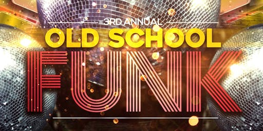 3rd Annual Old School Funk - An Evening of 70's & 80's Funk Music
