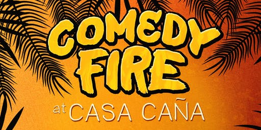 Comedy Fire at Casa Cana