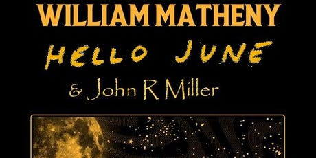 William Matheny, Hello June, and John R. Miller tickets