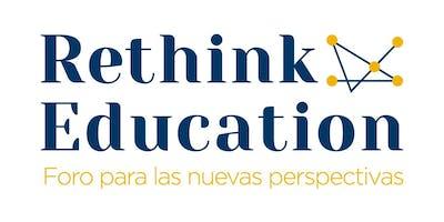 RETHINK EDUCATION: Foro para las Nuevas Perspectivas