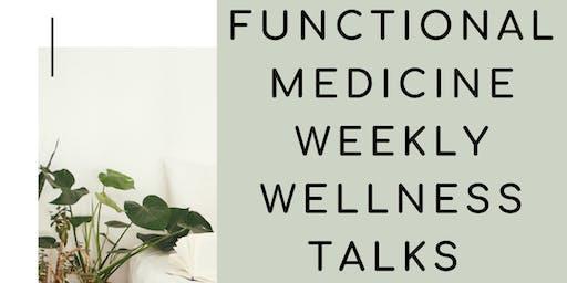 Functional Medicine Weekly Wellness Talks