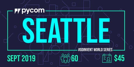Seattle Pycom #GOINVENT World Series IoT Enterprise Workshop tickets