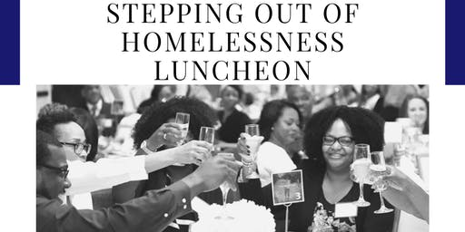 "Stepping Out Of Homelessness 2019 Luncheon ""One Step At A Time"""