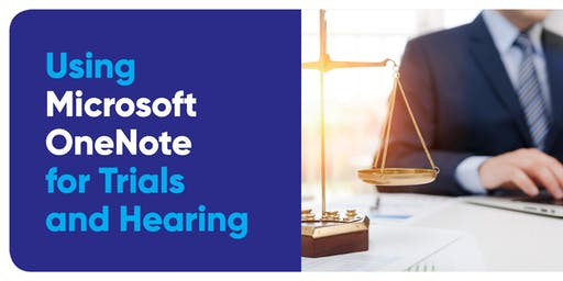 Alumni event: Using Microsoft OneNote for Trials and Hearings