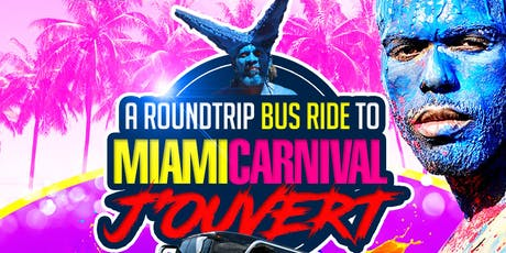 Miami Jouvert Roundtrip Bus Ride 2019 tickets