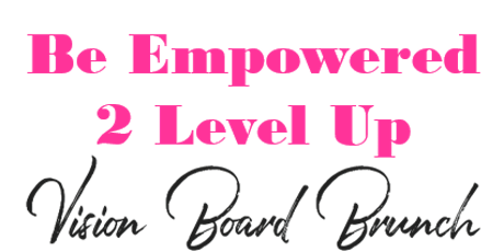 Be Empowered 2 Level Up Mid-Year Vision Board Brunch tickets