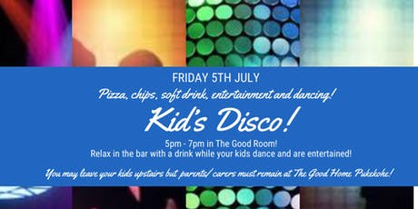 Kids Disco at The Good Home Pukekohe tickets