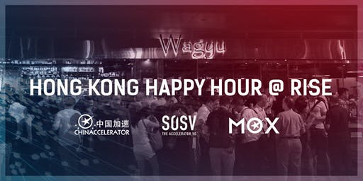 4th Annual Chinaccelerator & MOX Hong Kong Happy Hour @RISE 2019