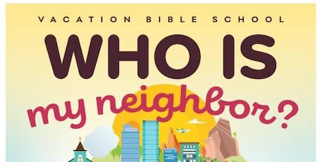 VBS- Who is my neighbor? tickets