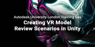 Autodesk London Training Day: Creating VR Model Re