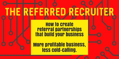 The Referred Recruiter: strictly limited to 10 places tickets