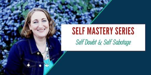 Self Mastery Series: Self Doubt & Self Sabotage