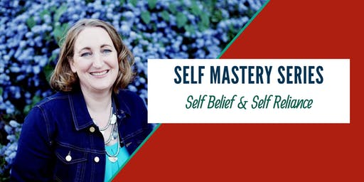 Self Mastery Series: Self Belief & Self Reliance
