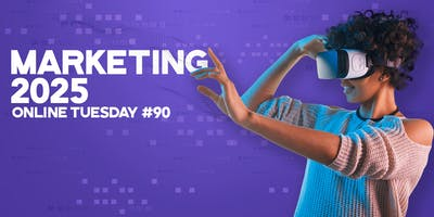 """Online Tuesday #90: \""""Marketing 2025\"""""""