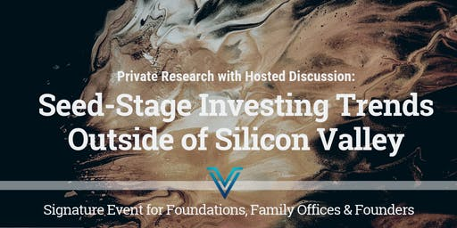 Seed-Stage Investing Outside of Silicon Valley: Signature Foundation and Family Office Research Presentation
