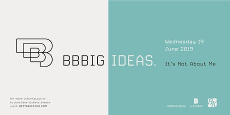 BBBig Ideas - LeedsBID and Bettakultcha presents It's Not About Me tickets