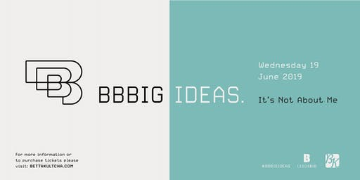 BBBig Ideas - LeedsBID and Bettakultcha presents It's Not About Me