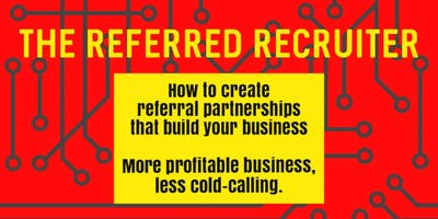 The Referred Recruiter: strictly limited to 10 places