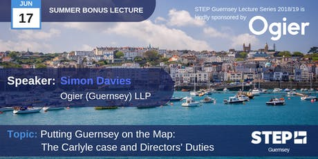 STEP Summer Bonus Lecture - Putting Guernsey on the Map: The Carlyle case and Directors' Duties - Ogier (Guernsey) LLP  tickets