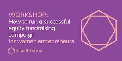 How To Run A Successful Equity Fundraising Campaign - for Women Entrepreneurs