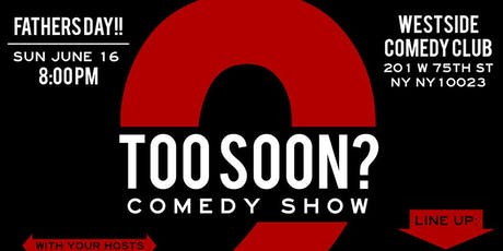 Too Soon? Comedy Show father's day edition.  tickets