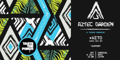 Aztec Garden 'A Techno Paradise' w/ HITO by Taste The Punch tickets