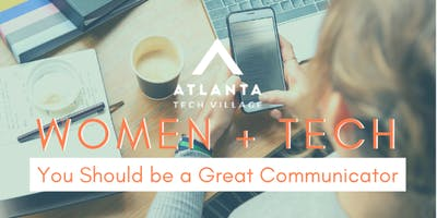 Women + Tech - You Should be a Great Communicator