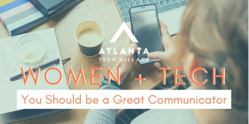 Women + Tech - You Should be a Great Communicator