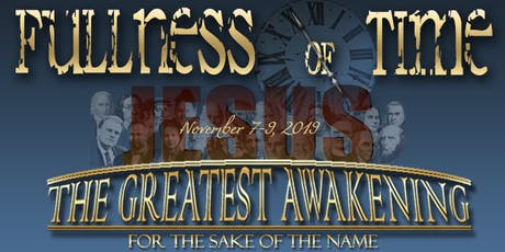 THE GREATEST AWAKENING: Fullness Of Time ! ...for the sake of the Name tickets