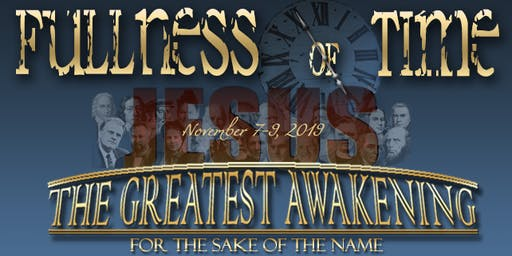 THE GREATEST AWAKENING: Fullness Of Time ! ...for the sake of the Name