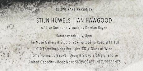 Slowcraft Presents: Stijn Hüwels | Ian Hawgood tickets