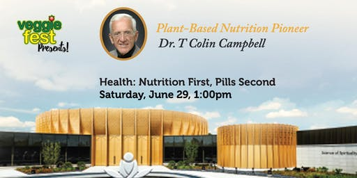 Guest Speaker: Dr. T. Colin Campbell, Health: Nutrition First, Pills Second