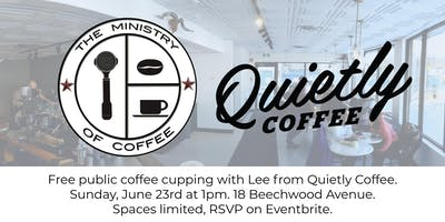 Quietly & Ministry of Coffee - Public Cupping!
