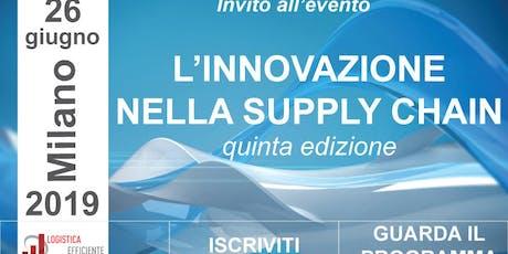 L'Innovazione nella Supply Chain - Quinta Edizione - Milano 26 giugno 2019 biglietti