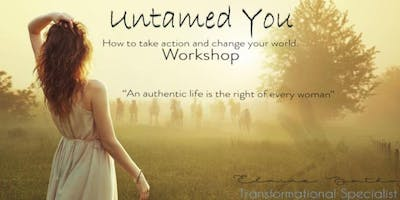 'Untamed You' Workshop -  How to take action and change your world.