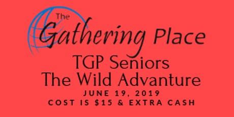 TGP Seniors June Wild Adventure tickets