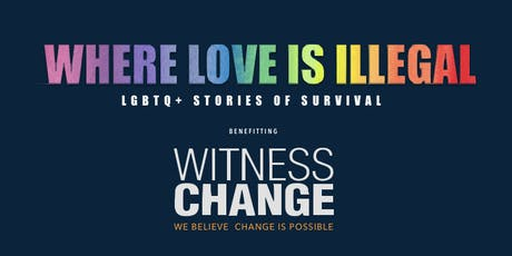 WHERE LOVE IS ILLEGAL: LGBTQI+ Stories of Survival benefitting Witness Change  tickets