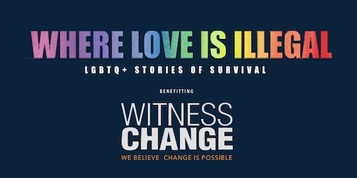 WHERE LOVE IS ILLEGAL: LGBTQI+ Stories of Survival benefitting Witness Change