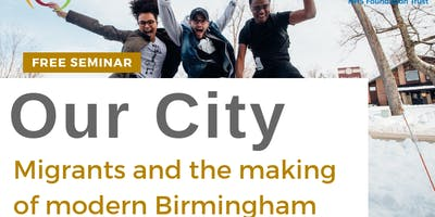 FREE SEMINAR: Our City - Migrants and the making of modern Birmingham