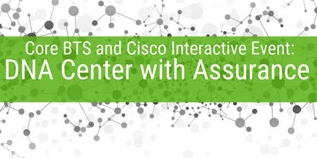 Core BTS and Cisco Interactive Event: DNA Center with Assurance tickets