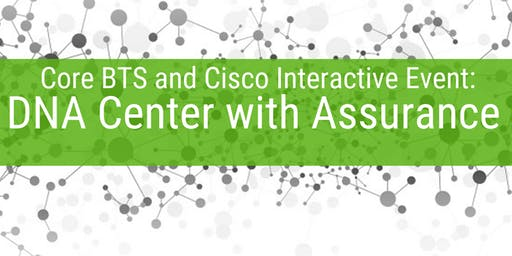 Core BTS and Cisco Interactive Event: DNA Center with Assurance