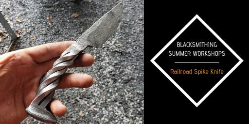 Blacksmithing Summer Workshops - Railroad Spike Knife