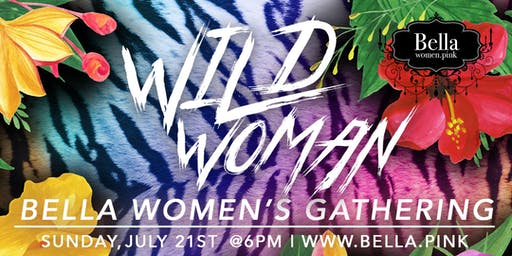 Wild Woman - July Bella Women's Gathering