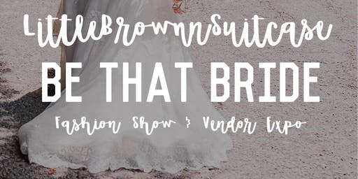 LITTLEBROWNNSUITCASE BE THAT BRIDE FASHION SHOW + VENDOR EXPO