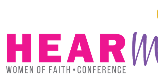 H.E.A.R My Heart Women of Faith Conference