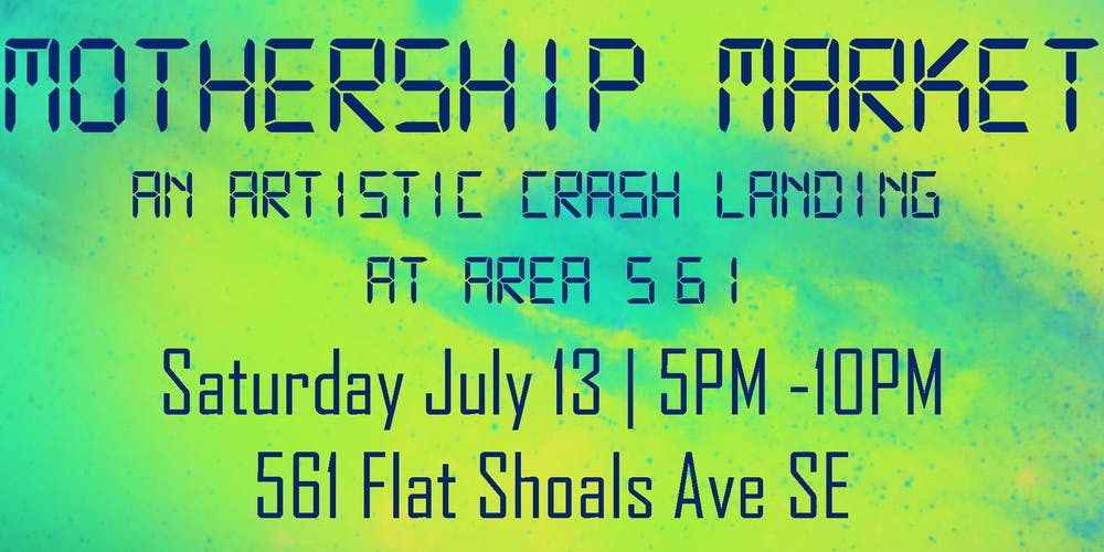 8ed33c6f0 Mothership Market  An Artistic Crash Landing at Area 5 6 1 Tickets ...
