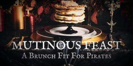 Mutinous Feast - A Brunch Fit For Pirates tickets
