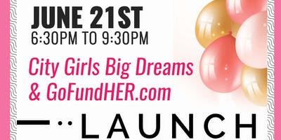 City Girls Big Dreams & GoFundHer Launch Party!