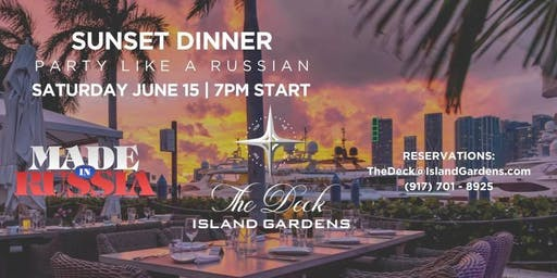 Miami Made in Russia Saturday June 15th Sunset Dinner Party at The Deck 7pm